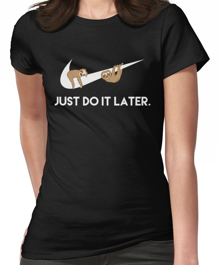 75dd9d6a Just Do It Later. Sloths. | Women's T-Shirt | Products | T shirts ...