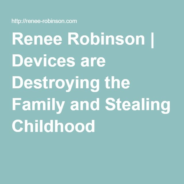 Renee Robinson | Devices are Destroying the Family and Stealing Childhood