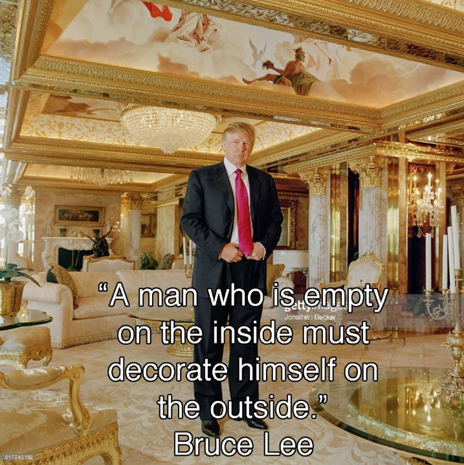 Trump Familie Wohnzimmer A Man Who Is Empty On The Inside Must Decorate Himself On The