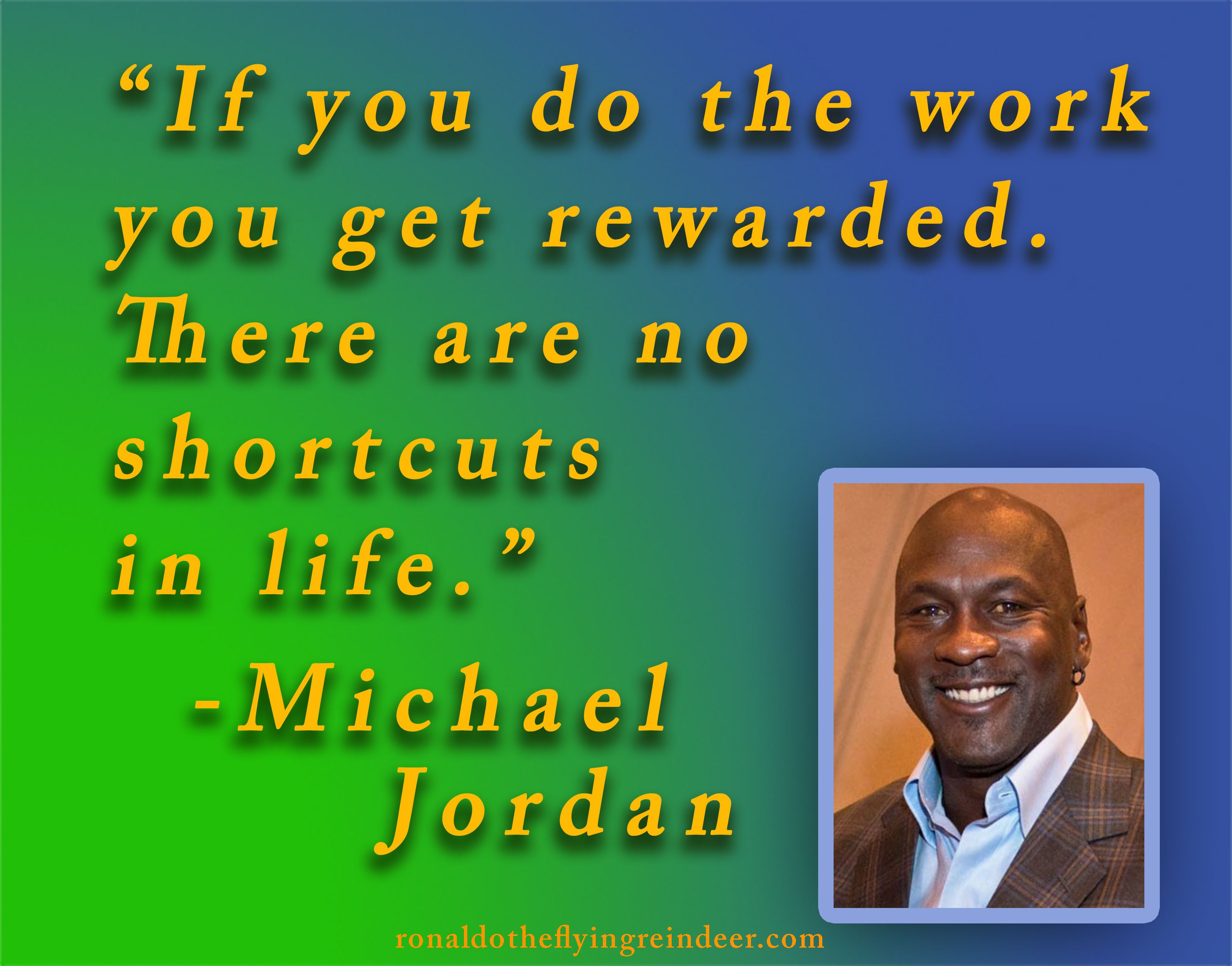 Quote If You Do The Work You Get Rewarded There Are No Shortcuts In Life Michael Jordan Quote Quotes Quoteofthed Life Quotes Quotes Quote Of The Day