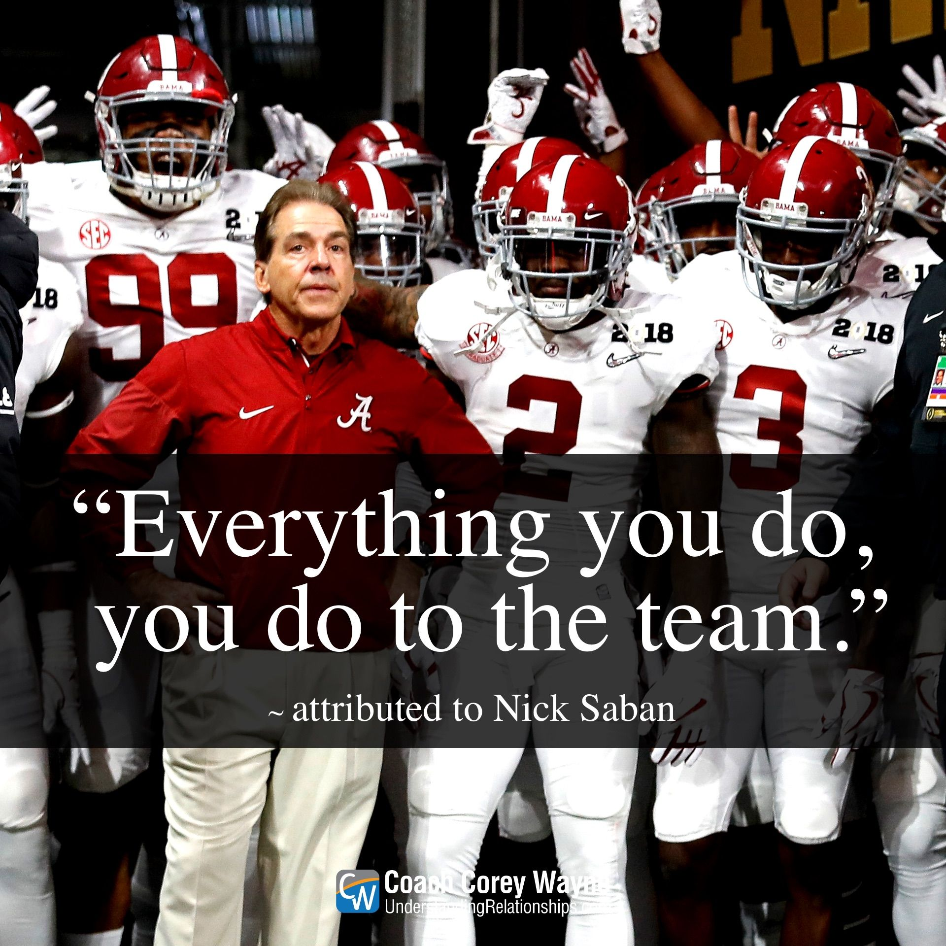 Everything You Do You Do To The Team Attributed To Nick Saban Head Football Coach For The University Of Ala In 2020 Football Coach Nick Saban National Champions