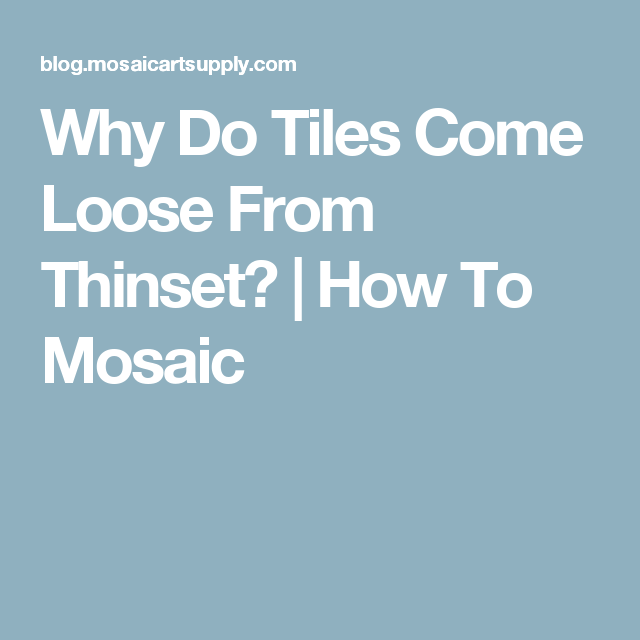 Why Did My Tiles Come Loose From Thinset Tiles Mosaic