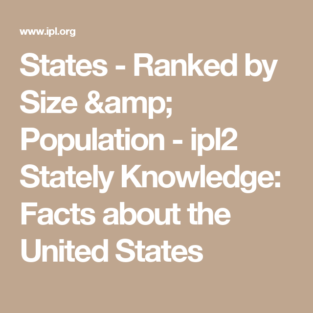 States Ranked By Size Population Ipl2 Stately Knowledge Facts About The United States