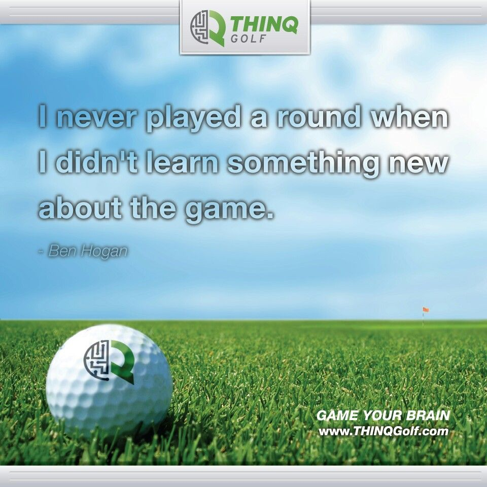 Famous Golf Quotes I Never Played A Round When I Didn't Learn Something New About The