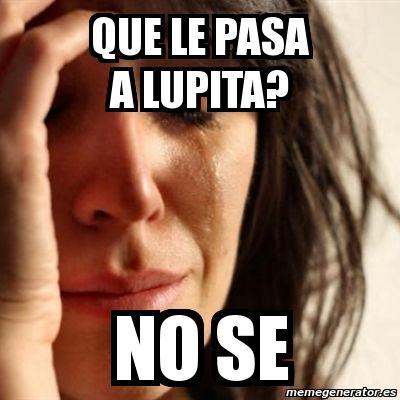 ¿Qué le pasa a Lupita?