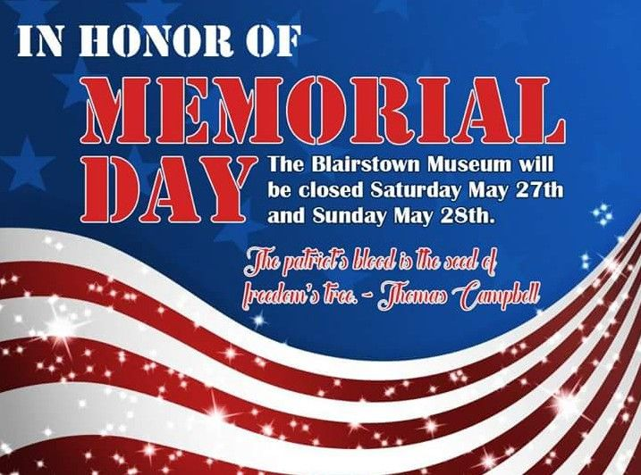 In honor of Memorial Day, the Blairstown Museum will be closed Saturday May 27th and Sunday May 28th. If you are in the Blairstown area, we invite you to attend the Givens-Belet Memorial Day Parade.