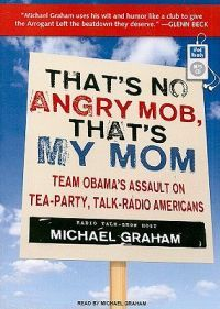 http://www.adlibris.com/fi/product.aspx?isbn=1400166535 | Nimeke: That's No Angry Mob, That's My Mom - Tekijä: Michael Graham - ISBN: 1400166535 - Hinta: 17,60 €