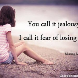 You Call It Jalousy Heart Touching I Miss You Quotes Moments I