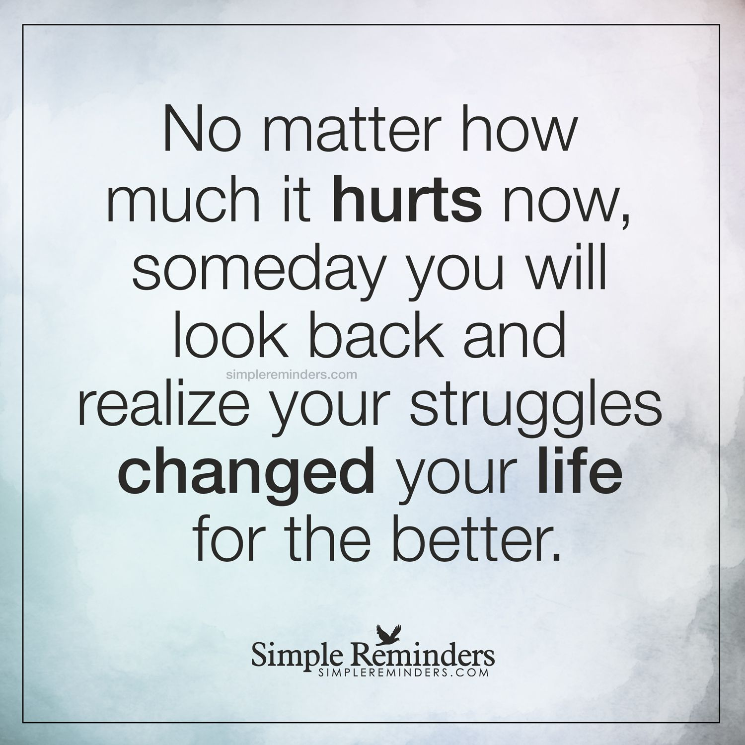 Quotes About Life Struggles Struggles Change Life For The Better No Matter How Much It Hurts