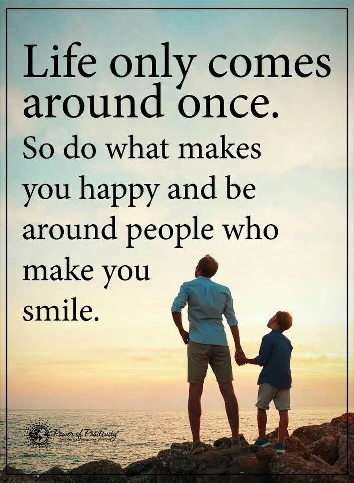 Life Only Comes Around Once Quotes Sayings Quotes Life Quotes
