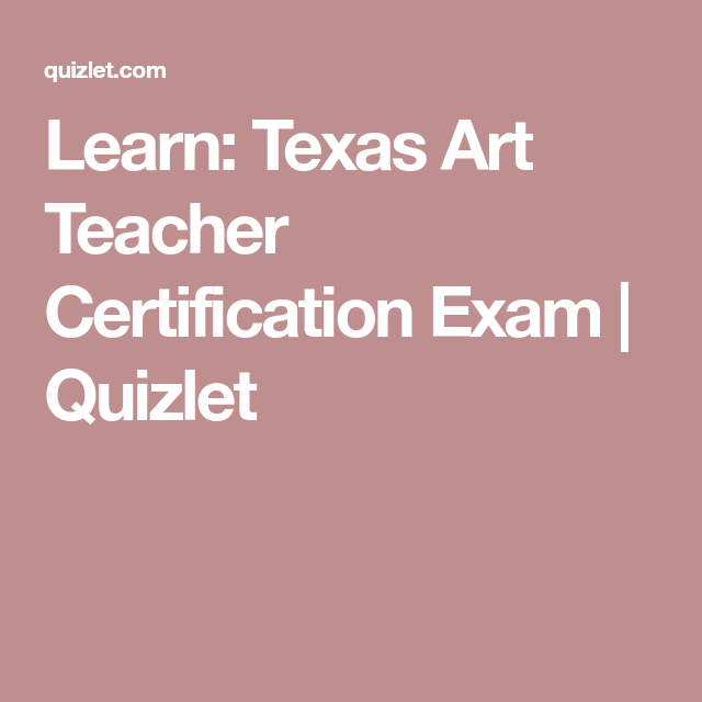 Learn Texas Art Teacher Certification Exam Quizlet Content Exam