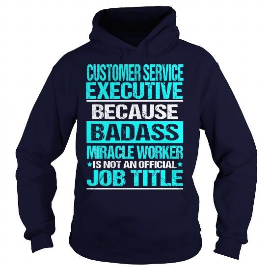 CUSTOMER SERVICE EXECUTIVE Because BADASS Miracle Worker Isn't An Official Job Title T-Shirts, Hoodies, Sweatshirts, Tee Shirts (35.99$ ==> Shopping Now!)