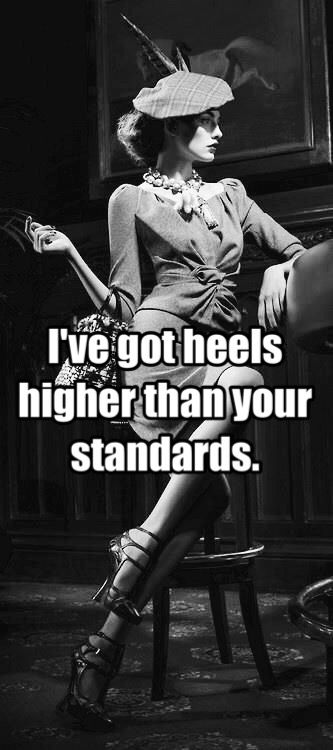 I've got heels higher than your standards.