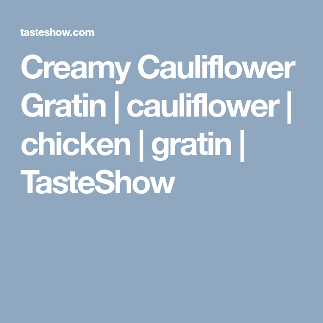Chicken Dishes Under 200 Calories: Creamy Cauliflower Gratin