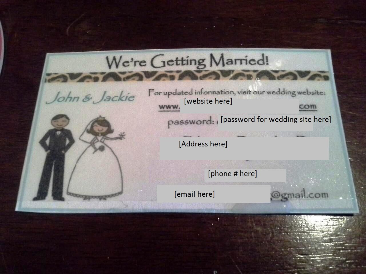I designed these wedding cards to scatter & give out at our engagement party.  I didn't have access to a laminator, so I laminated each by hand using packing tape.   They included our names, wedding website, wedding website password for guests, address, phone, and joint wedding email, so that family will have easy access to wedding info.  On the back of the card I had info for how to post to our WedPics app. We were too busy to take pictures, but we got 130+ from our guests linking their…