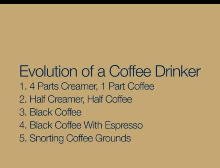 Pretty much sums it up for me. Im past the expresso and black ... #blackCoffee