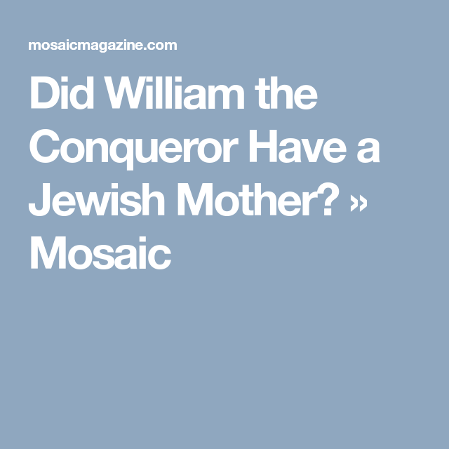 Did William the Conqueror Have a Jewish Mother? » Mosaic