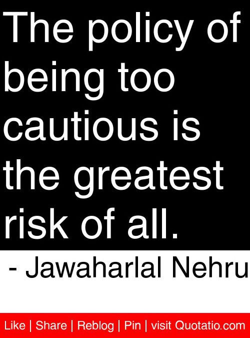 The Policy Of Being Too Cautious Is The Greatest Risk Of All Jawaharlal Nehru Quotes Quotations Inspirational Quotes Greatful Motivational Quotes