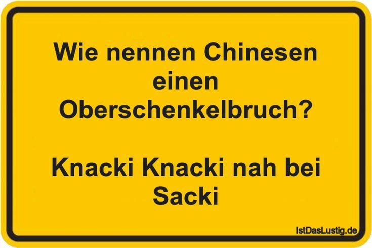 Wie nennen Chinesen einen Oberschenkelbruch?  Knacki Knacki nah bei Sacki ... ge... - #bei #Chinesen #Einen #ge #Knacki #nah #nennen #Oberschenkelbruch #Sacki #wie