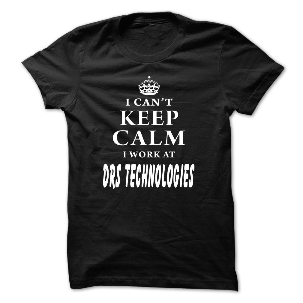 I Cant Keep Calm! I Work At DRS Technologies T Shirt, Hoodie, Sweatshirt