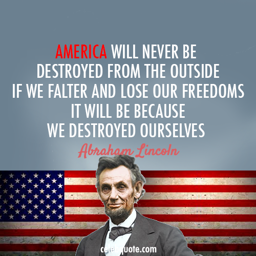 America Quotes Prepossessing Abraham Lincoln Quote About Usa Freedom Enemies Destroyed Ourselves