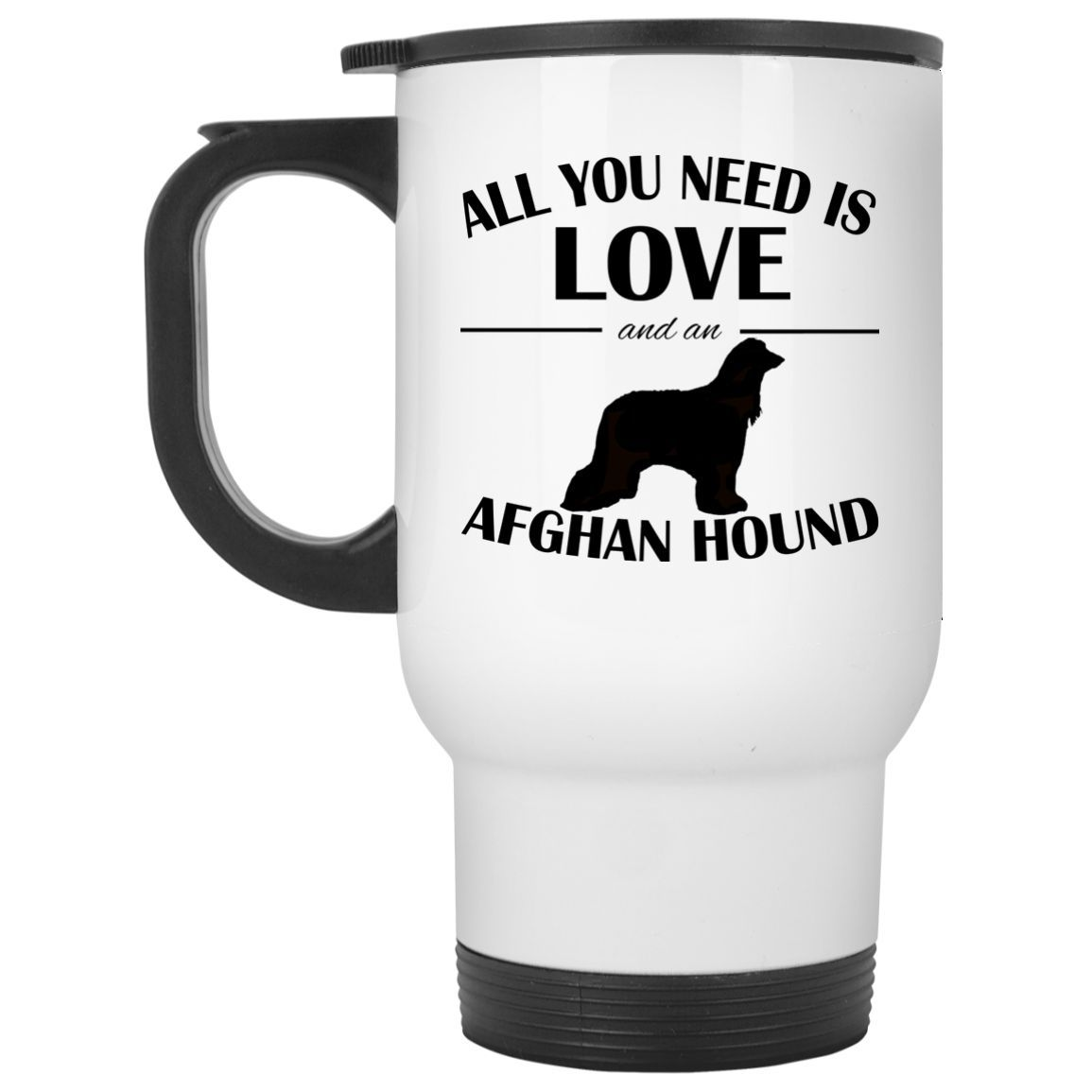 All You Need Is Love And An Afghan Hound Stainless Steel Travel Mugs