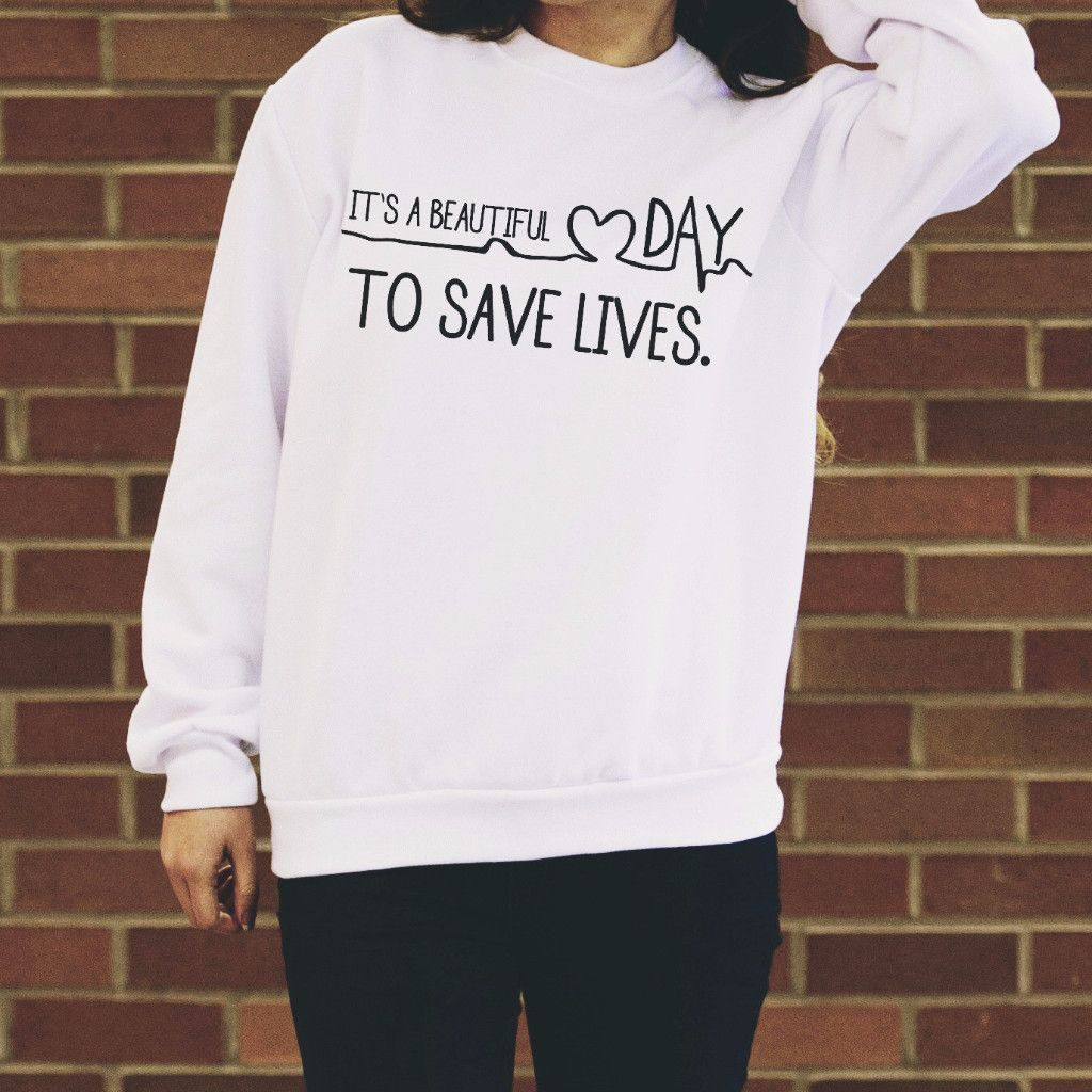 e3fe7934 It's A Beautiful Day To Save Lives Sweatshirt. It's A Beautiful Day To Save  Lives Sweatshirt Greys Anatomy ...