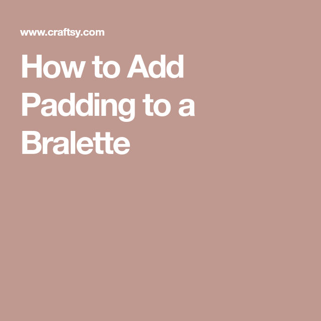 a23f96cd2d6b9 How to Add Padding to a Bralette