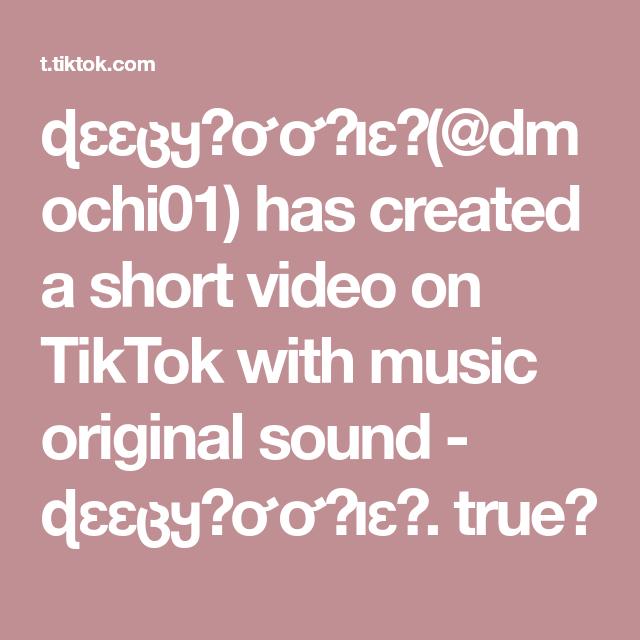 ɖɛɛცყƙơơƙiɛ Dmochi01 Has Created A Short Video On Tiktok With Music Original Sound ɖɛɛცყƙơơƙiɛ True
