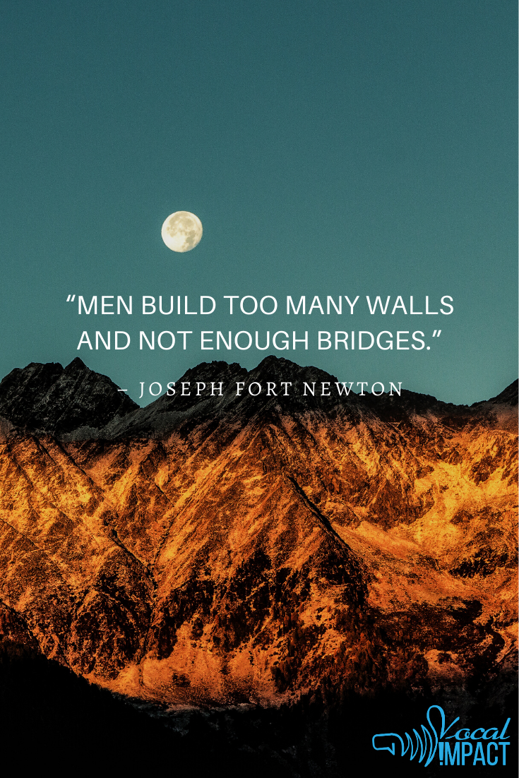 Men Build Too Many Walls And Not Enough Bridges Joseph Fort Newton Check Out Our Blog On Communicating With Pu Brain Images Effective Communication Vocal