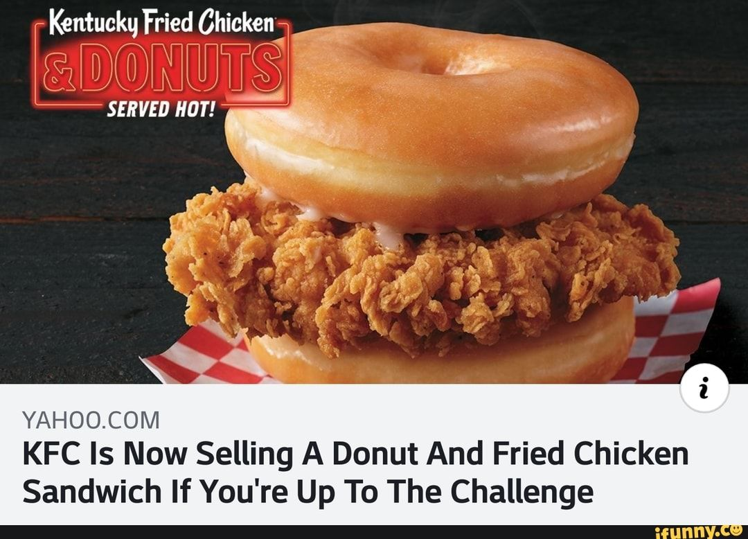 Picture memes RddsdNe27: 1 comment — iFunny YAHOO.COM KFC Is Now Selling A Donut And Fried Chicken Sandwich If You're Up To The Challenge – popular memes on the site