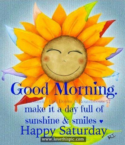 Good Morning Happy Saturday Good Morning Happy Saturday Happy Saturday Morning Good Morning Saturday