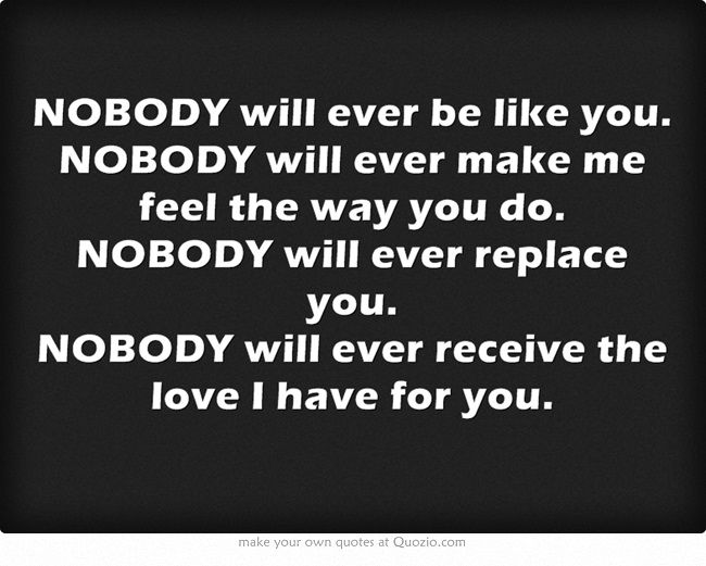 A Quote By Me To You Gorgeous It Has Always Been About You Nobody Will Ever Be Like You Nobody Will Ever Make Me Feel Be Yourself Quotes Own Quotes Quotes
