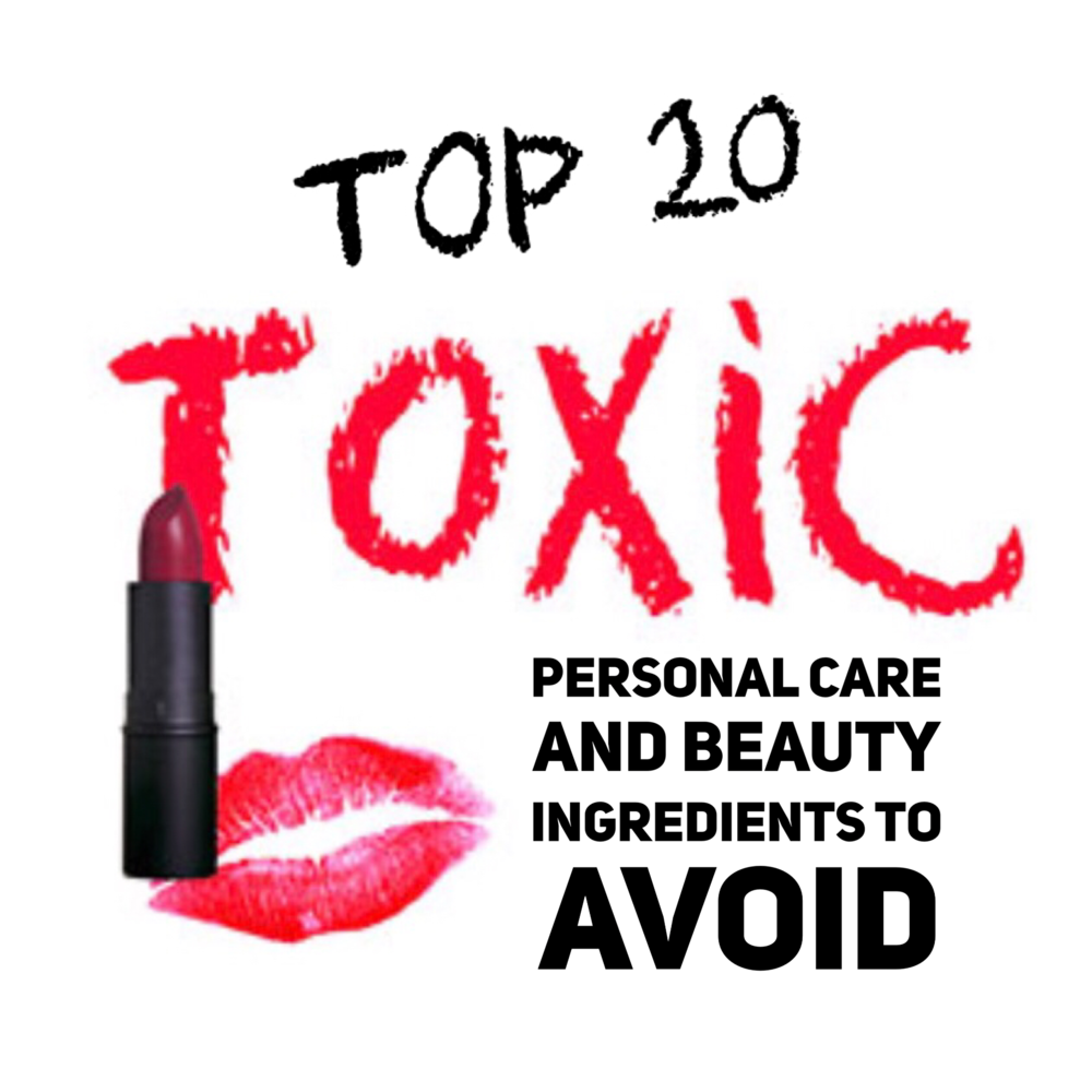 Most Toxic 20 Ingredients in Your Personal Care & Beauty