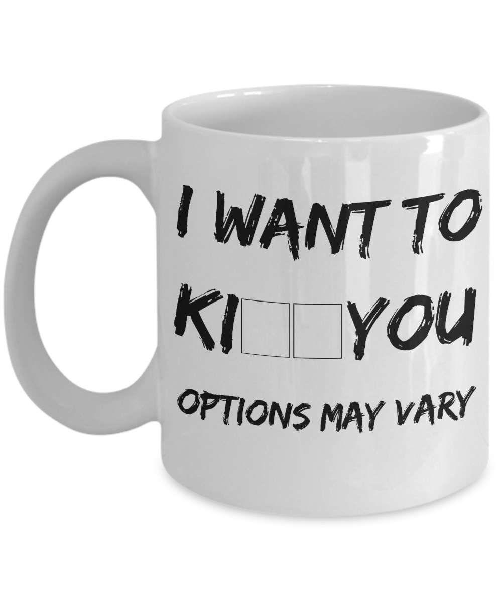 Funny Quote Mug Husband Coffee Mug I Want To Kiss Kill You Funny