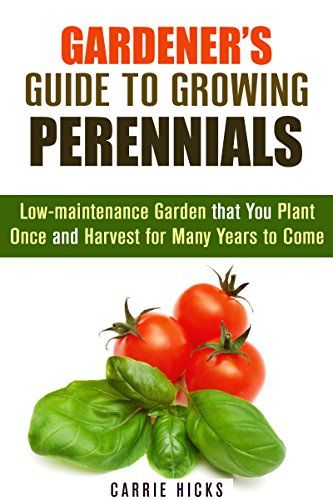 FREE TODAY      Gardener's Guide to Growing Perennials: Low-maintenance Garden that You Plant Once and Harvest for Many Years to Come (Gardening and Homesteading) - Kindle edition by Carrie Hicks. Crafts, Hobbies & Home Kindle eBooks @ Amazon.com.