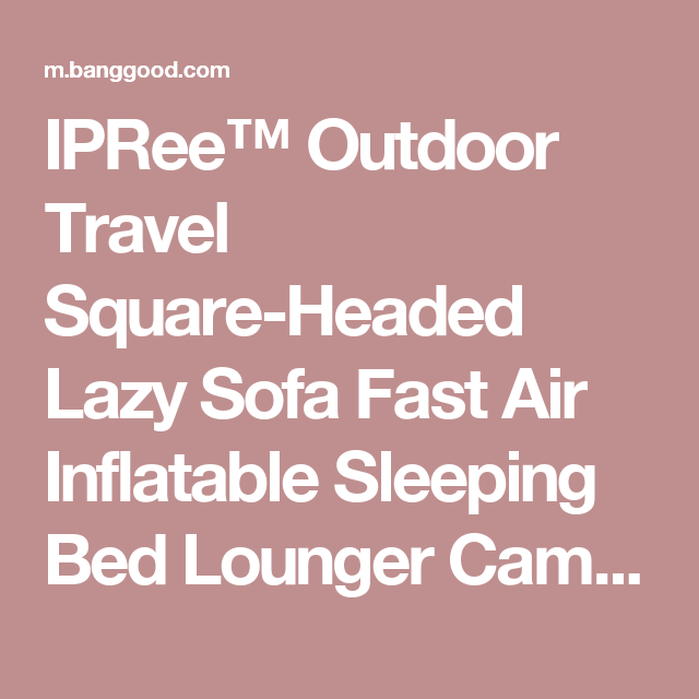 IPRee™ Outdoor Travel Square-Headed Lazy Sofa Fast Air Inflatable Sleeping Bed Lounger Camping Beach Lay Bag Sale - Banggood Mobile