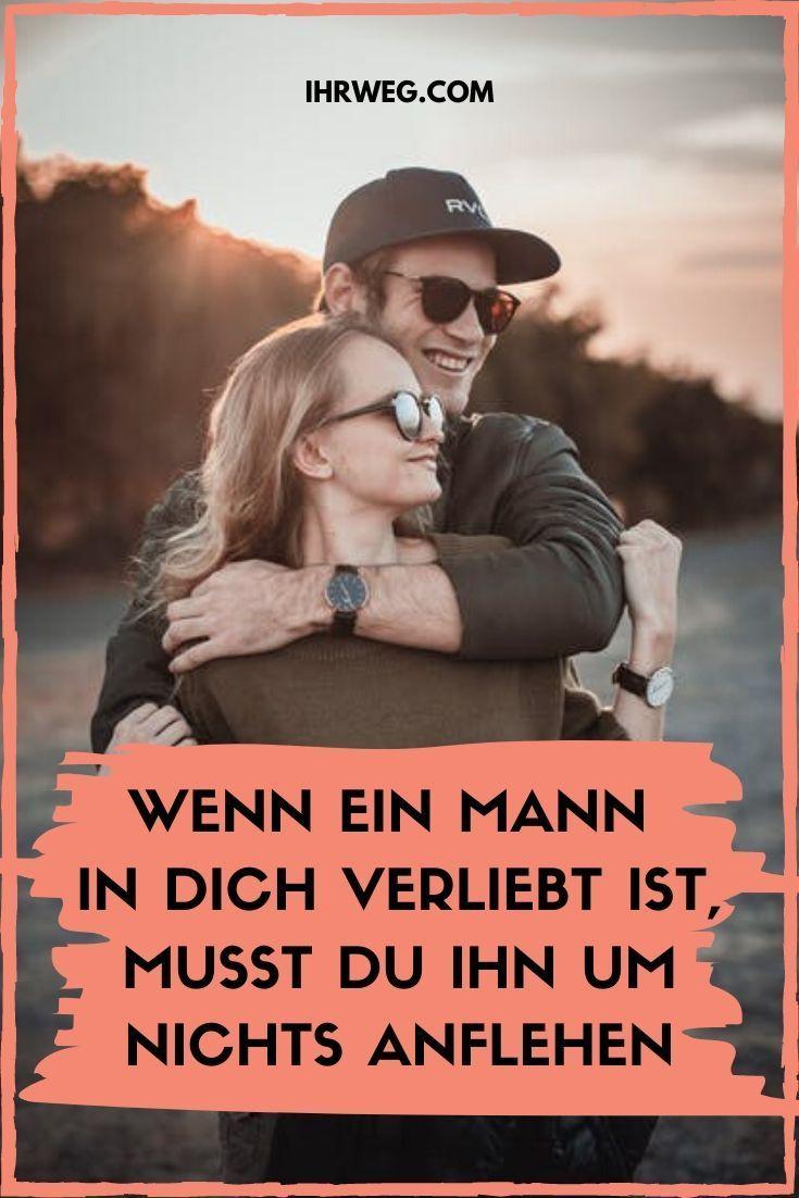 Wenn Ein Mann In Dich Verliebt Ist, Musst Du Ihn Um Nichts