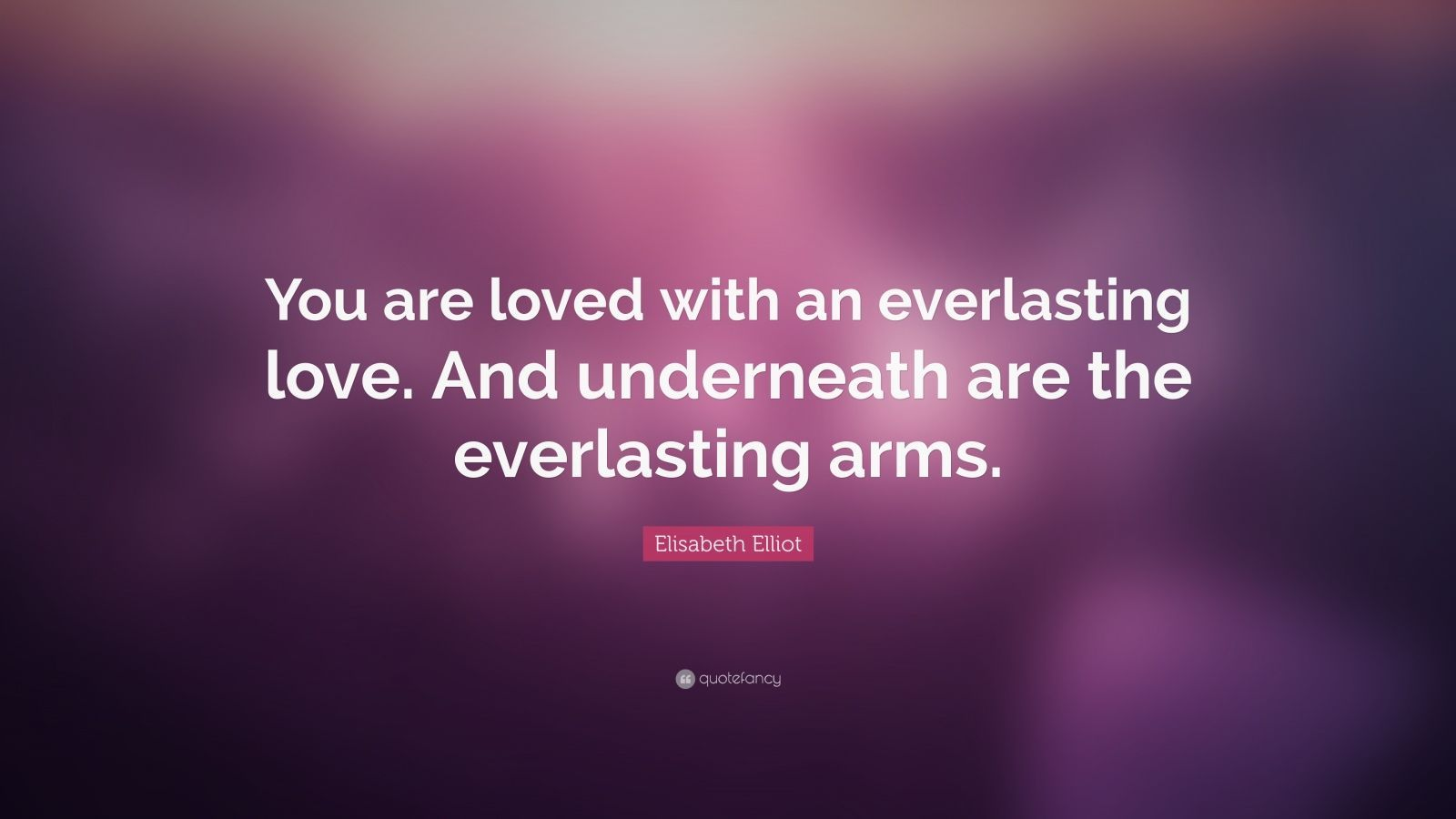 """Elisabeth Elliot Quote: """"You are loved with an everlasting love"""