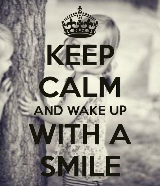 keep calm and wake up with a smile | Zitate ...