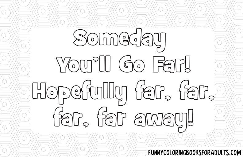 Someday You Will Go Far Hopefully Far Far Far Away Funny
