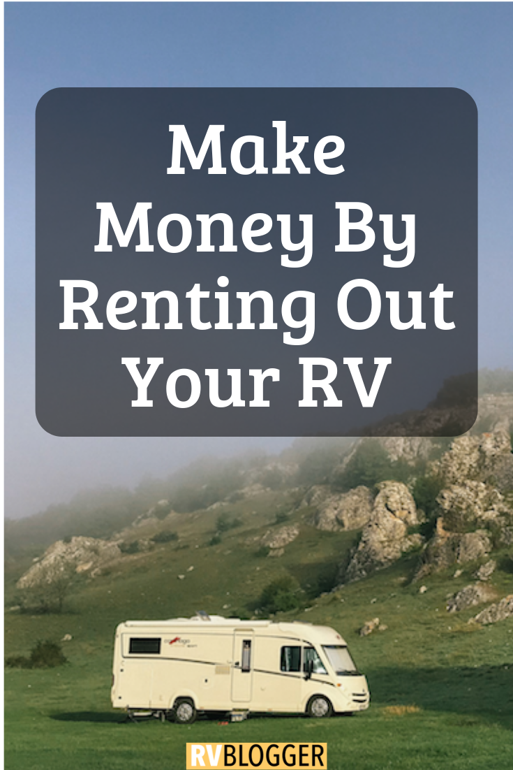 Make Money By Renting Out Your Rv Rv Rv Rental Full Time Rv