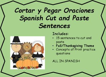 Cut and paste spanish sentences in order. 15 sentences centered around Thanksgiving and fall. Also includes 4 questions about concepts about print. How many words, capitals, lower case and words.Includes:15 sentences to cut and pasteFall/Thanksgiving ThemeConcepts of Print practice questionsALL IN SPANISH