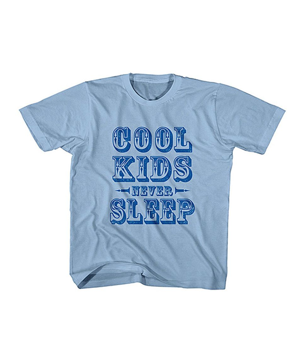 Another great find on #zulily! Light Blue 'Cool Kids Never Sleep' Tee - Toddler & Kids by American Classics #zulilyfinds