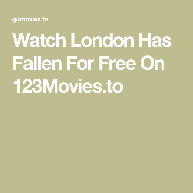 Watch London Has Fallen For Free On 123Movies to