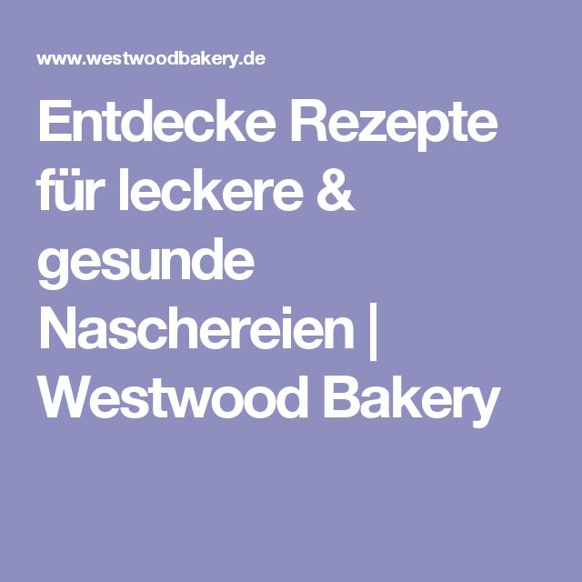 Entdecke Rezepte für leckere & gesunde Naschereien | Westwood Bakery