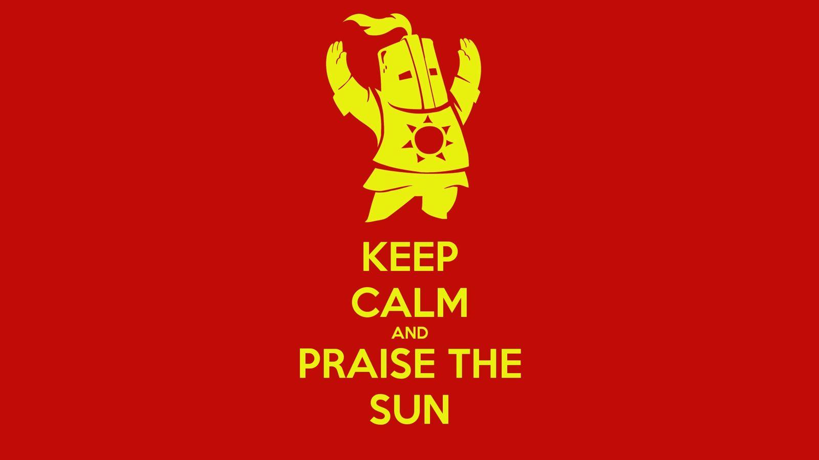 Keep Calm And Praise The Sun Wallpaper Praise The Sun Dark Souls Wallpaper