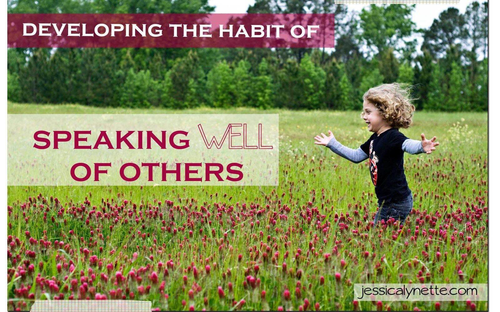 Developing The Habit Of Speaking Well Of Others August