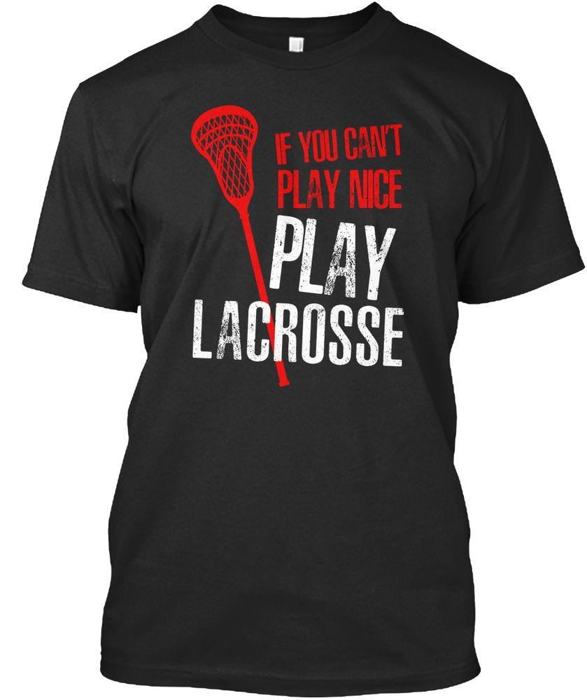 You Can T Play Boxing Shirt: If You Can't Play Nice Play Lacrosse