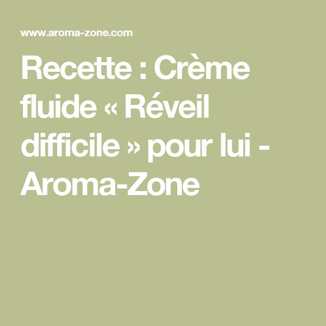 Recette : Crème fluide « Réveil difficile » pour lui - Aroma-Zone